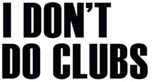 I Don't Do Clubs